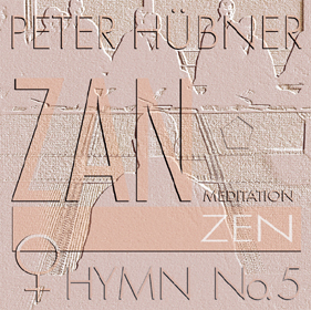 Peter Hübner, ZEN – Hymn, Women's Choir No. 5